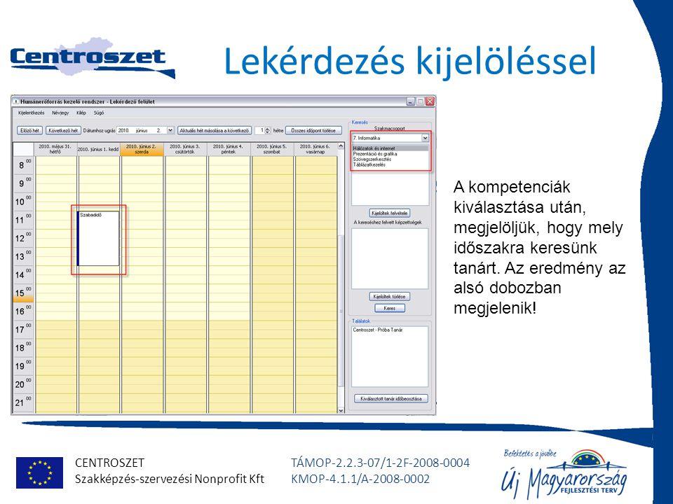 CENTROSZET Szakképzés-szervezési Nonprofit Kft TÁMOP-2.2.3-07/1-2F-2008-0004 KMOP-4.1.1/A-2008-0002 Lekérdezés kijelöléssel A kompetenciák kiválasztás