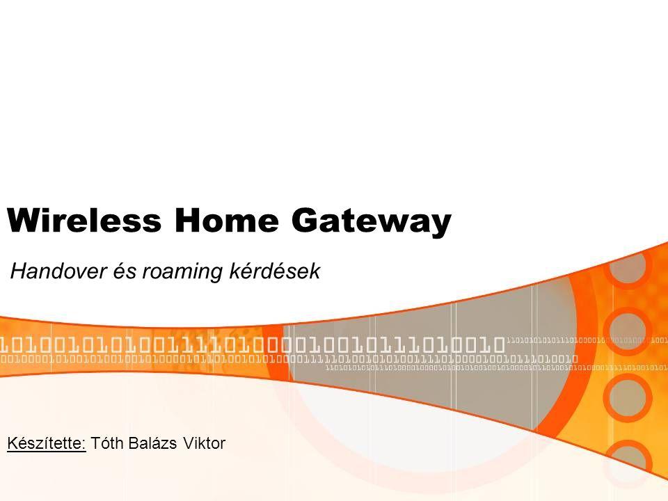 Wireless Home Gateway Handover és roaming kérdések Készítette: Tóth Balázs Viktor