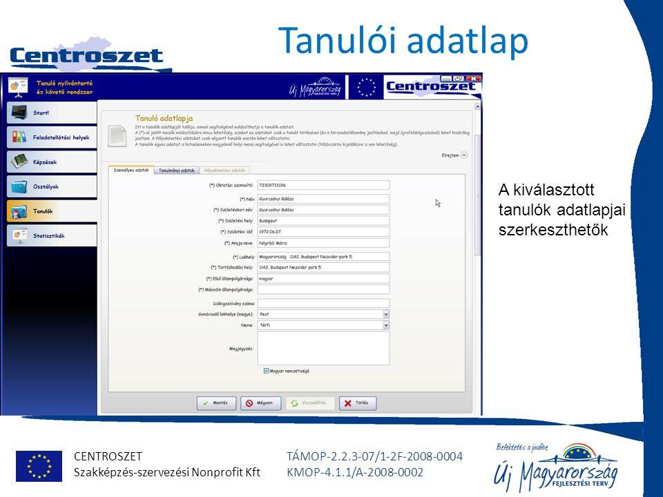CENTROSZET Szakképzés-szervezési Nonprofit Kft TÁMOP-2.2.3-07/1-2F-2008-0004 KMOP-4.1.1/A-2008-0002 Tanulói adatlap A kiválasztott tanulók adatlapjai szerkeszthetők