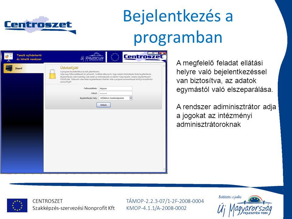 CENTROSZET Szakképzés-szervezési Nonprofit Kft TÁMOP-2.2.3-07/1-2F-2008-0004 KMOP-4.1.1/A-2008-0002 Adminisztráció Kétfajta felhasználói csoport van.
