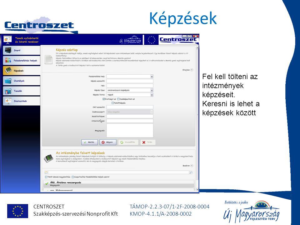 CENTROSZET Szakképzés-szervezési Nonprofit Kft TÁMOP-2.2.3-07/1-2F-2008-0004 KMOP-4.1.1/A-2008-0002 Osztályok Itt lehet felvenni, képzéshez rendelni és módosítani az osztályokat