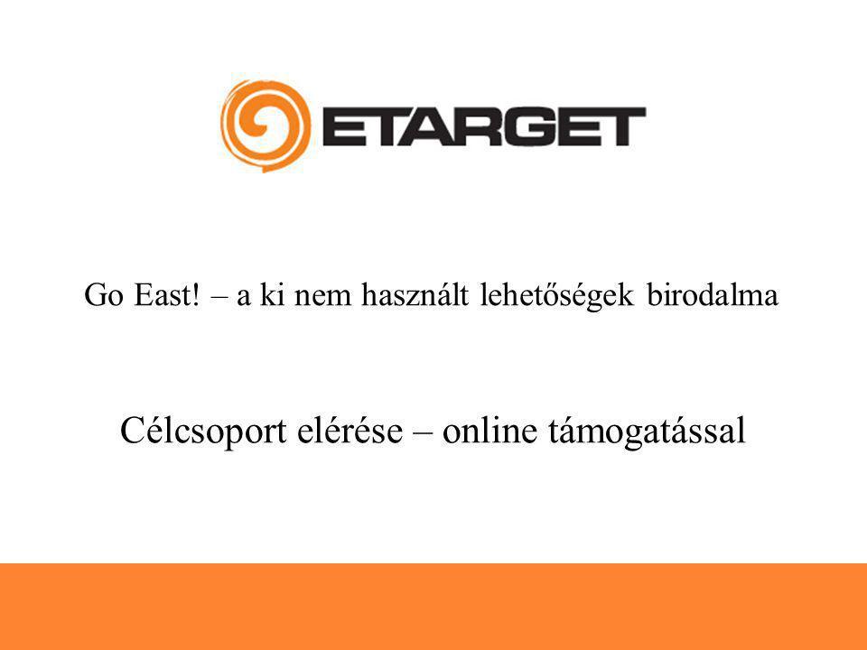 28.03.2006 Célcsoport elérése – online támogatással Go East.