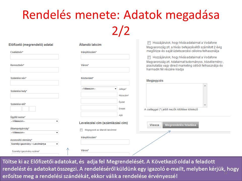 Rendelés menete: Adatok megadása 2/2 Töltse ki az Előfizetői adatokat, és adja fel Megrendelését.
