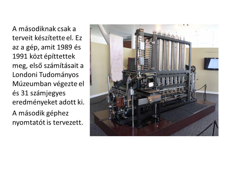 A másodiknak csak a terveit készítette el. Ez az a gép, amit 1989 és 1991 közt építtettek meg, első számításait a Londoni Tudományos Múzeumban végezte