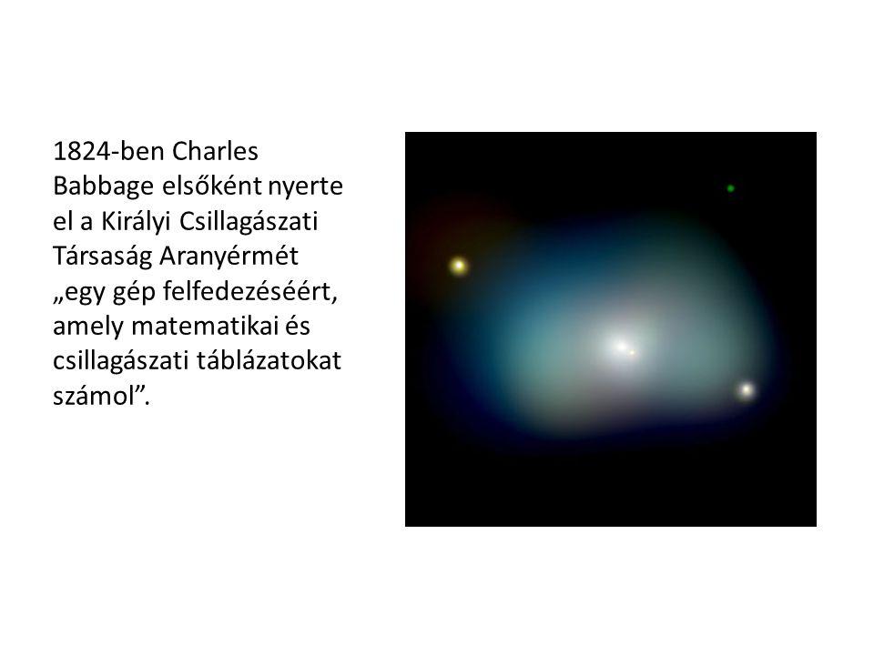"""1824-ben Charles Babbage elsőként nyerte el a Királyi Csillagászati Társaság Aranyérmét """"egy gép felfedezéséért, amely matematikai és csillagászati tá"""