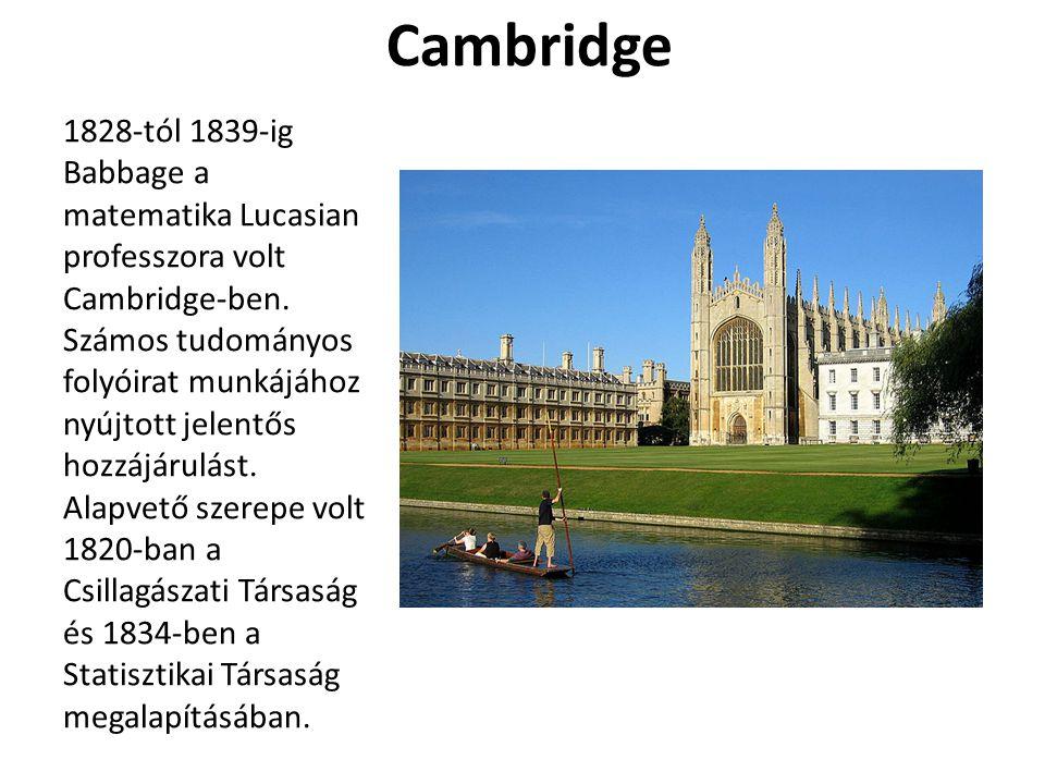 Cambridge 1828-tól 1839-ig Babbage a matematika Lucasian professzora volt Cambridge-ben. Számos tudományos folyóirat munkájához nyújtott jelentős hozz