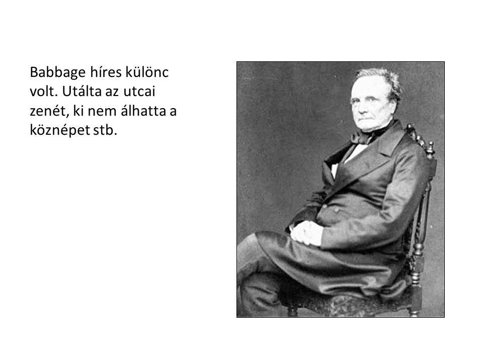 Babbage híres különc volt. Utálta az utcai zenét, ki nem álhatta a köznépet stb.