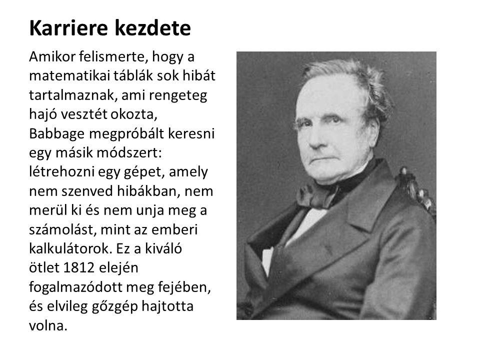 Karriere kezdete Amikor felismerte, hogy a matematikai táblák sok hibát tartalmaznak, ami rengeteg hajó vesztét okozta, Babbage megpróbált keresni egy