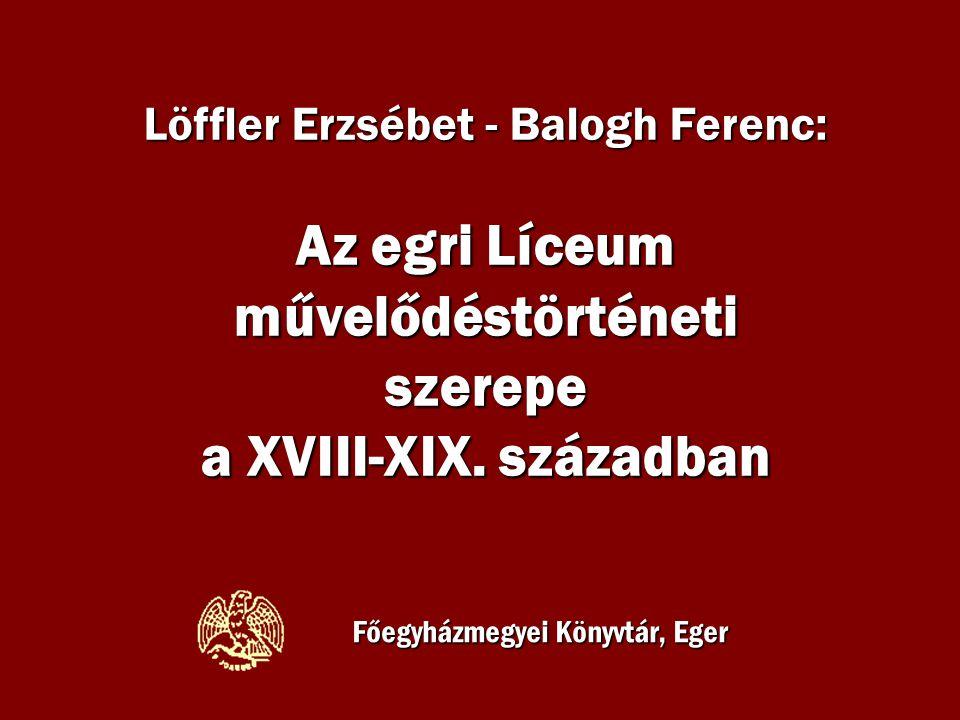 Löffler Erzsébet - Balogh Ferenc: Az egri Líceum művelődéstörténeti szerepe a XVIII-XIX. században Főegyházmegyei Könyvtár, Eger