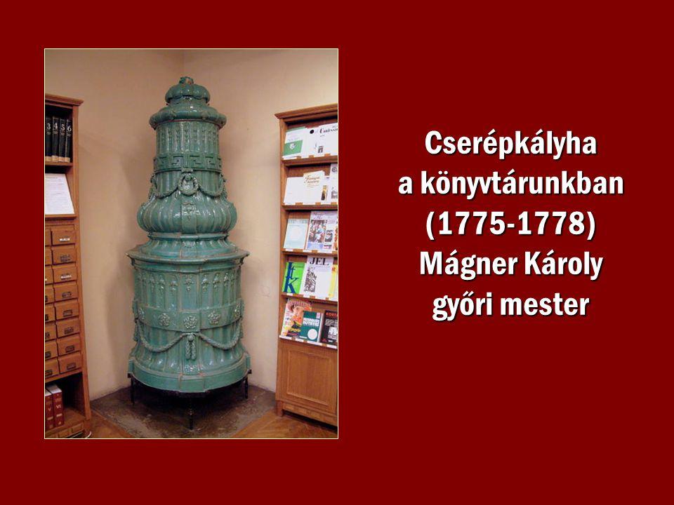 Cserépkályha a könyvtárunkban (1775-1778) Mágner Károly győri mester