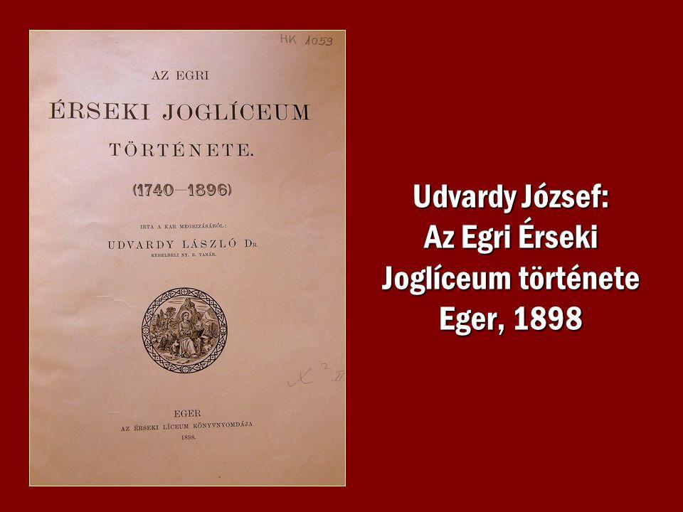 Udvardy József: Az Egri Érseki Joglíceum története Eger, 1898