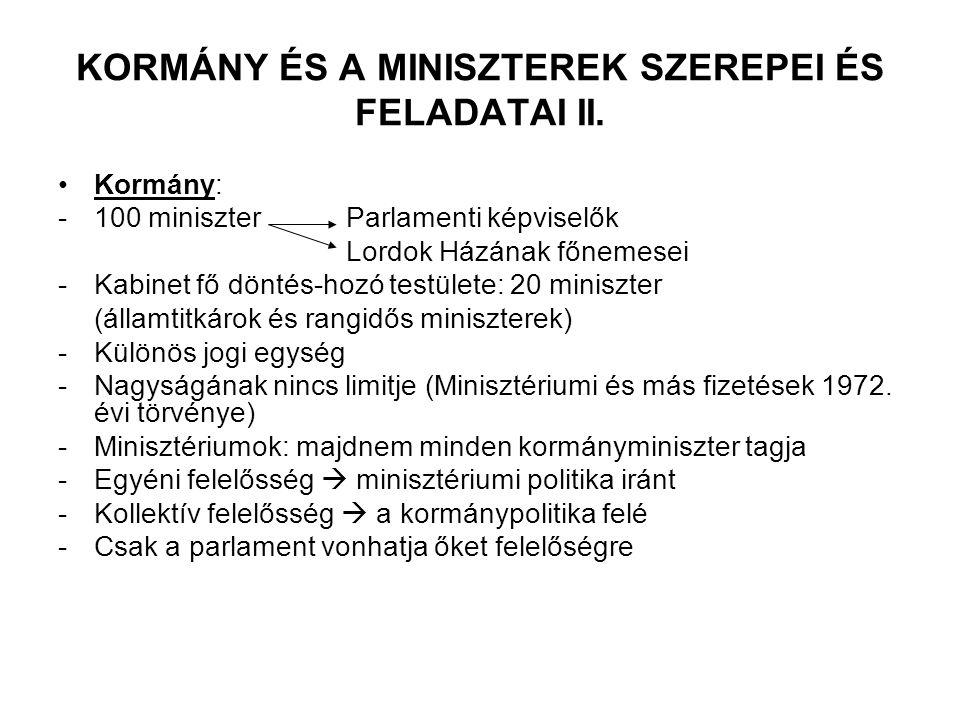 KORMÁNY ÉS A MINISZTEREK SZEREPEI ÉS FELADATAI II. Kormány: -100 miniszter Parlamenti képviselők Lordok Házának főnemesei -Kabinet fő döntés-hozó test