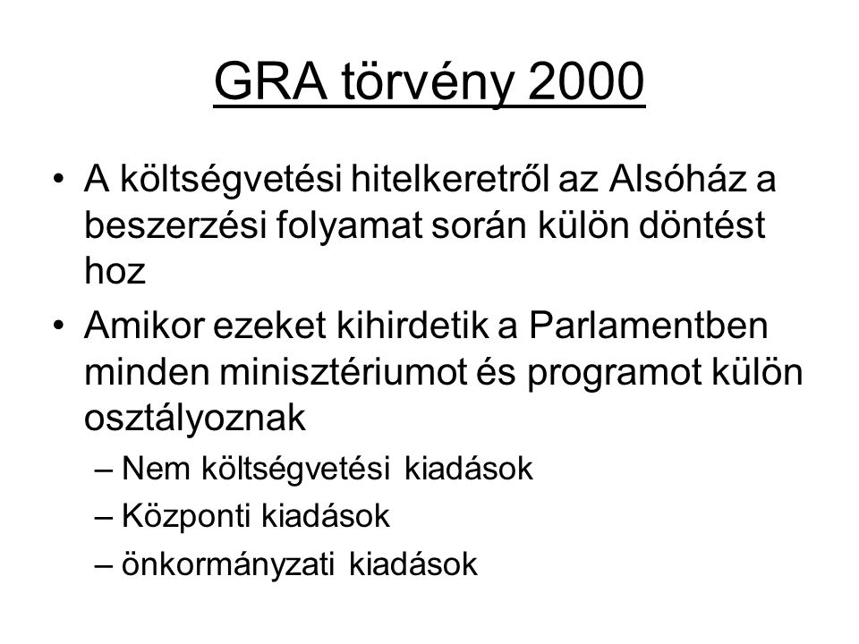 GRA törvény 2000 A költségvetési hitelkeretről az Alsóház a beszerzési folyamat során külön döntést hoz Amikor ezeket kihirdetik a Parlamentben minden