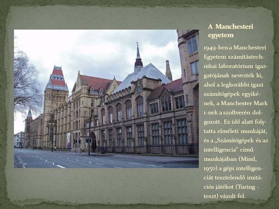 1949-ben a Manchesteri Egyetem számítástech- nikai laboratórium igaz- gatójának nevezték ki, ahol a legkorábbi igazi számítógépek egyiké- nek, a Manch