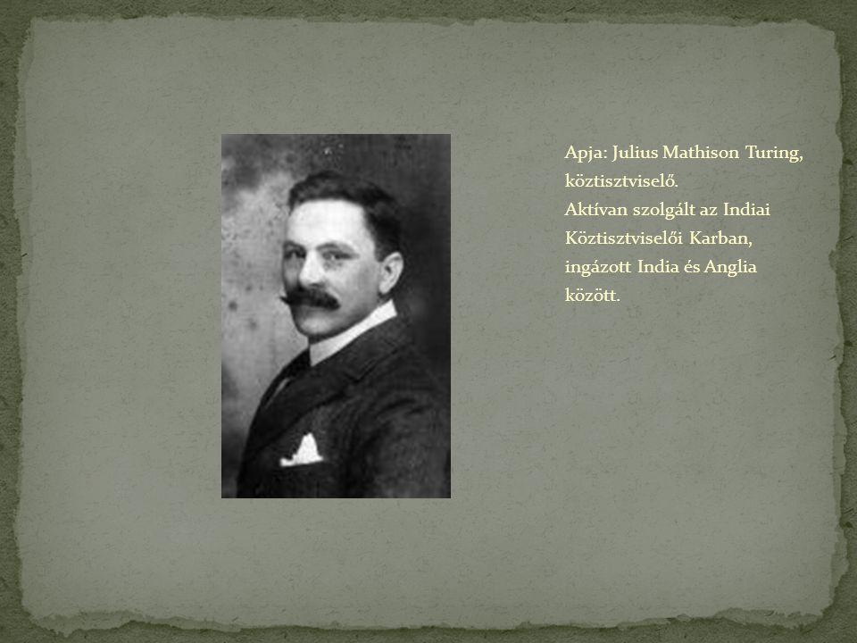 Apja: Julius Mathison Turing, köztisztviselő. Aktívan szolgált az Indiai Köztisztviselői Karban, ingázott India és Anglia között.