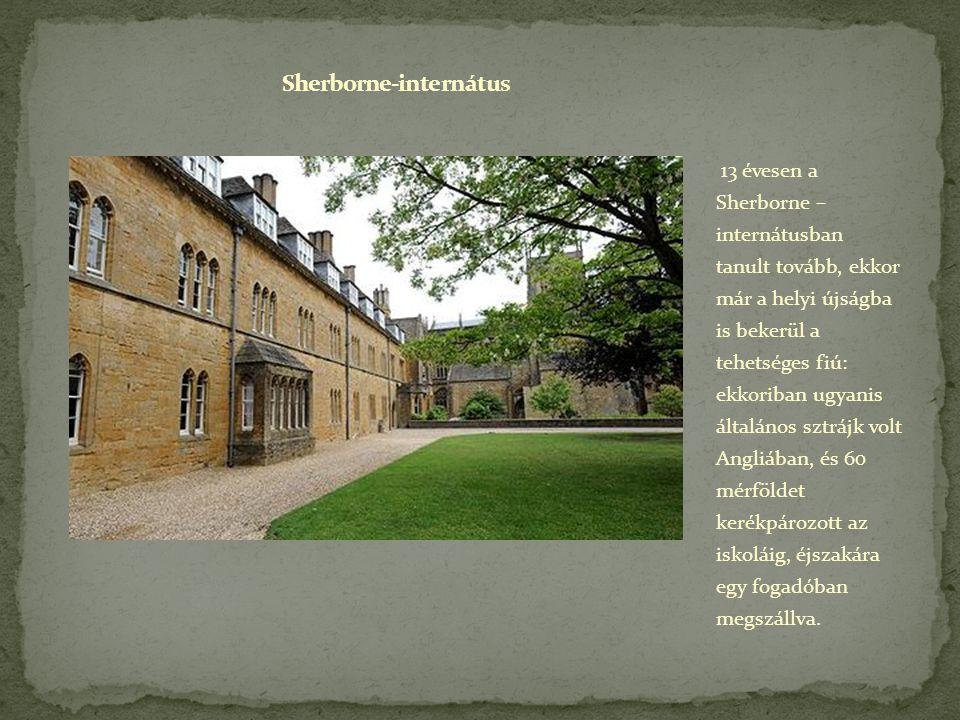 13 évesen a Sherborne – internátusban tanult tovább, ekkor már a helyi újságba is bekerül a tehetséges fiú: ekkoriban ugyanis általános sztrájk volt A