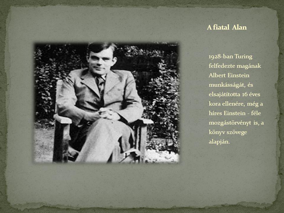1928-ban Turing felfedezte magának Albert Einstein munkásságát, és elsajátította 16 éves kora ellenére, még a híres Einstein - féle mozgástörvényt is,