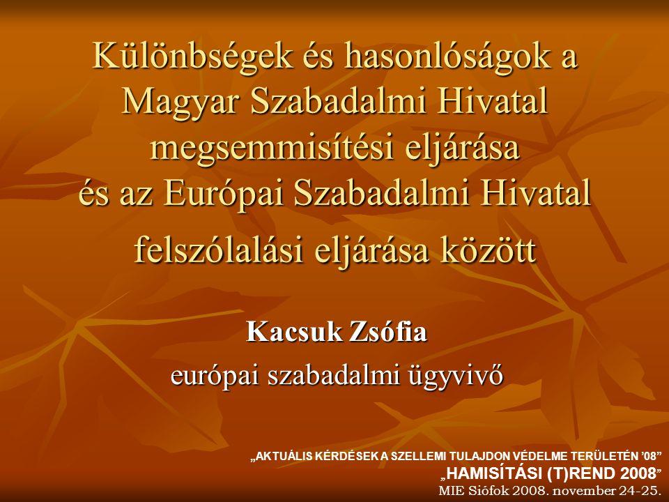 Különbségek és hasonlóságok a Magyar Szabadalmi Hivatal megsemmisítési eljárása és az Európai Szabadalmi Hivatal felszólalási eljárása között Kacsuk Z