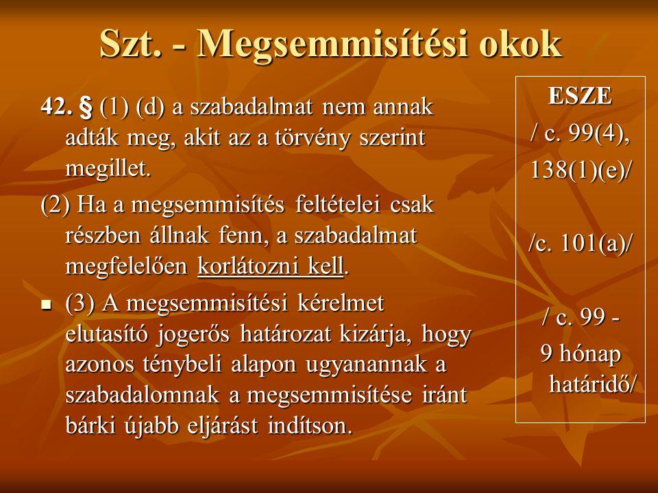 42. § (1) (d) a szabadalmat nem annak adták meg, akit az a törvény szerint megillet. (2) Ha a megsemmisítés feltételei csak részben állnak fenn, a sza