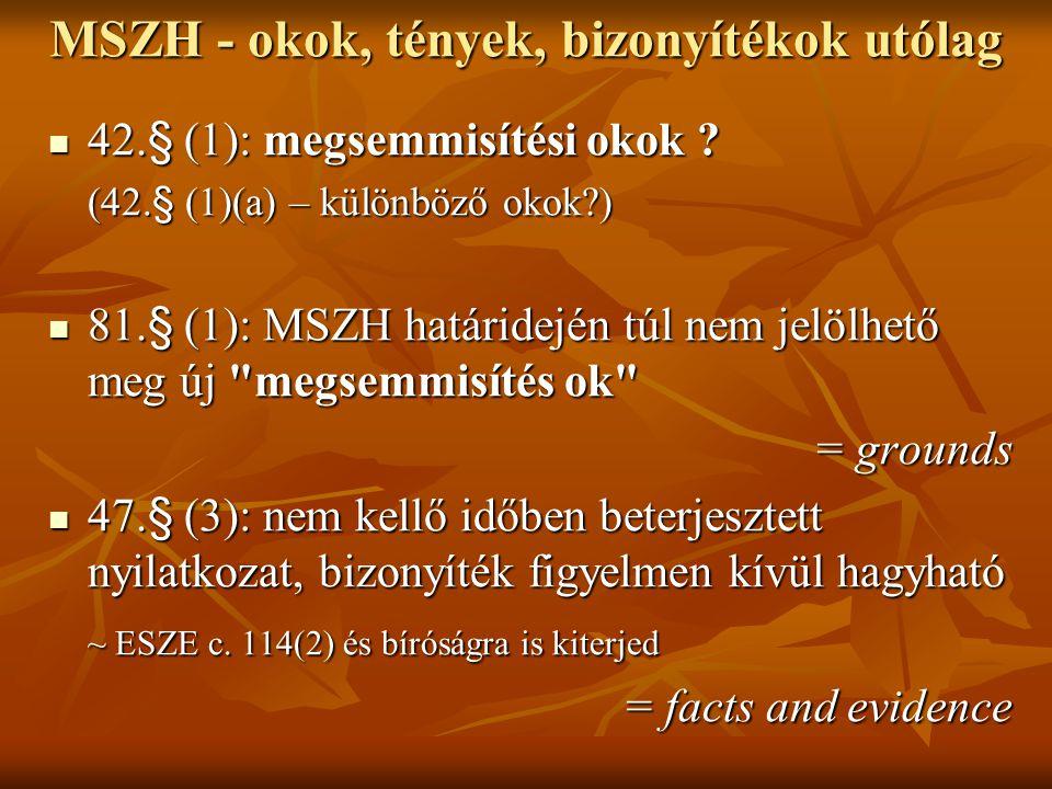 42.§ (1): megsemmisítési okok ? 42.§ (1): megsemmisítési okok ? (42.§ (1)(a) – különböző okok?) 81.§ (1): MSZH határidején túl nem jelölhető meg új
