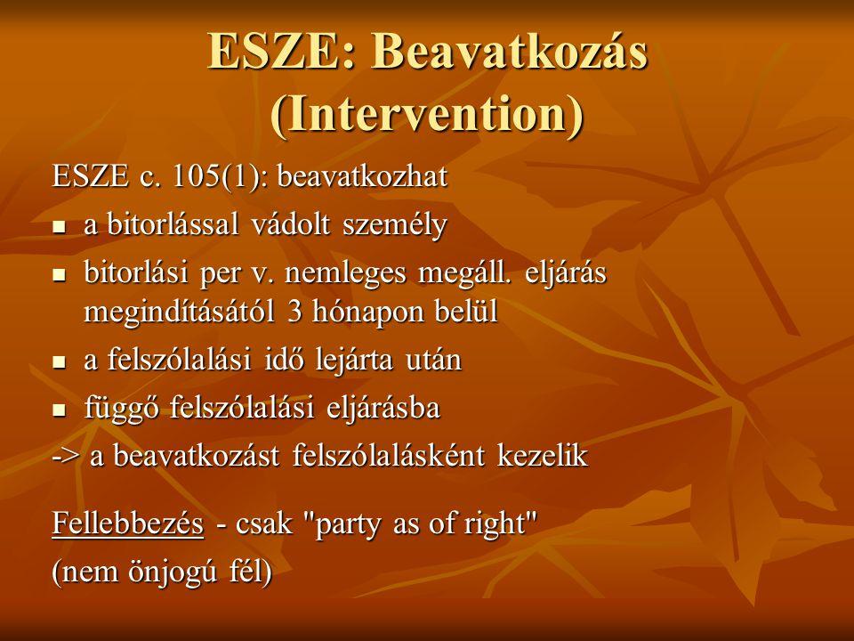 ESZE: Beavatkozás (Intervention) ESZE c. 105(1): beavatkozhat a bitorlással vádolt személy a bitorlással vádolt személy bitorlási per v. nemleges megá