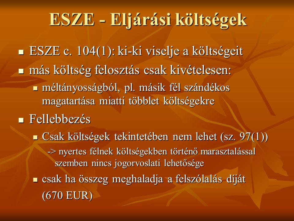 ESZE - Eljárási költségek ESZE c. 104(1): ki-ki viselje a költségeit ESZE c. 104(1): ki-ki viselje a költségeit más költség felosztás csak kivételesen