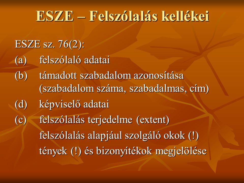 ESZE sz. 76(2): (a) felszólaló adatai (b) támadott szabadalom azonosítása (szabadalom száma, szabadalmas, cím) (d) képviselő adatai (c)felszólalás ter