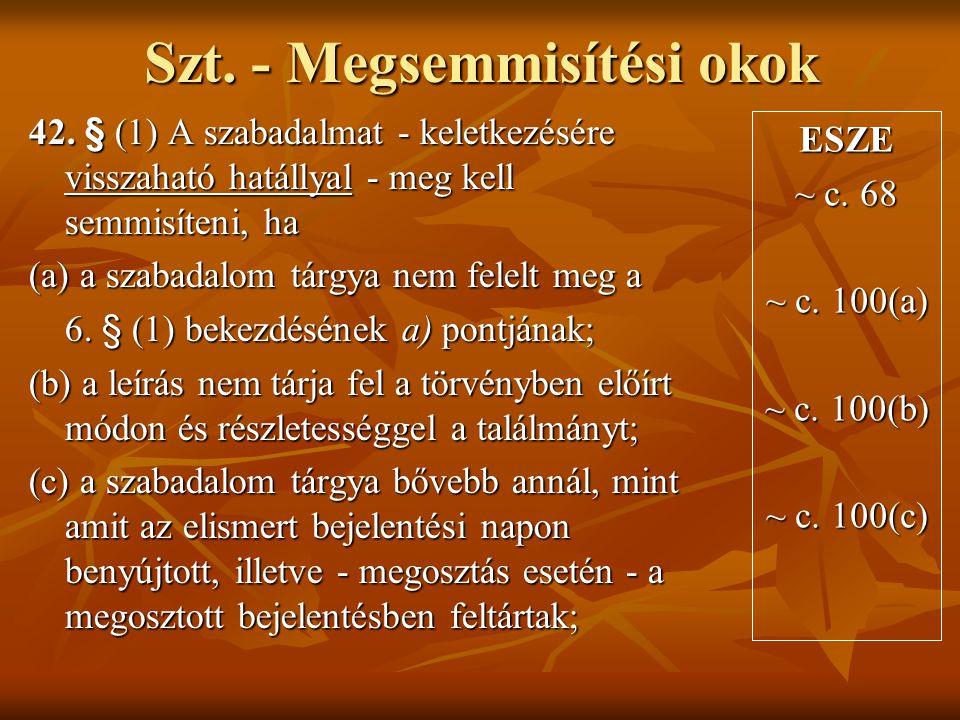 Szt. - Megsemmisítési okok 42. § (1) A szabadalmat - keletkezésére visszaható hatállyal - meg kell semmisíteni, ha (a) a szabadalom tárgya nem felelt
