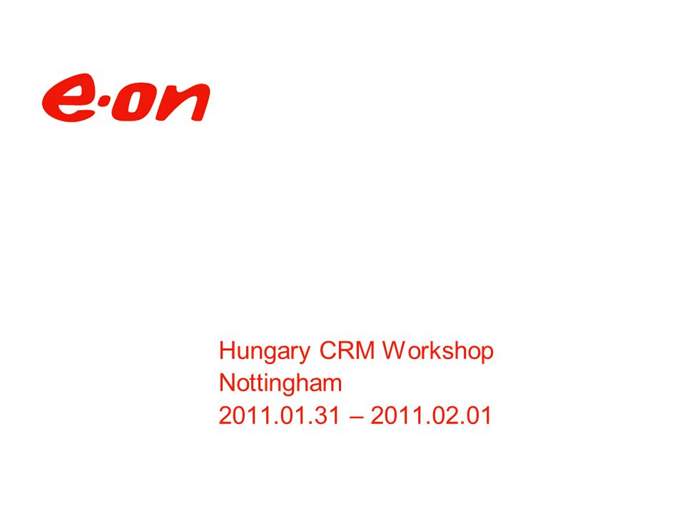 Hungary CRM Workshop Nottingham 2011.01.31 – 2011.02.01