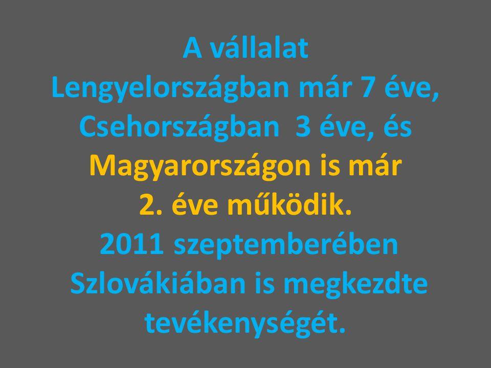 A vállalat Lengyelországban már 7 éve, Csehországban 3 éve, és Magyarországon is már 2.