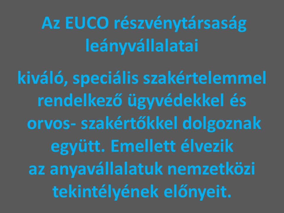 Az EUCO részvénytársaság leányvállalatai kiváló, speciális szakértelemmel rendelkező ügyvédekkel és orvos- szakértőkkel dolgoznak együtt.