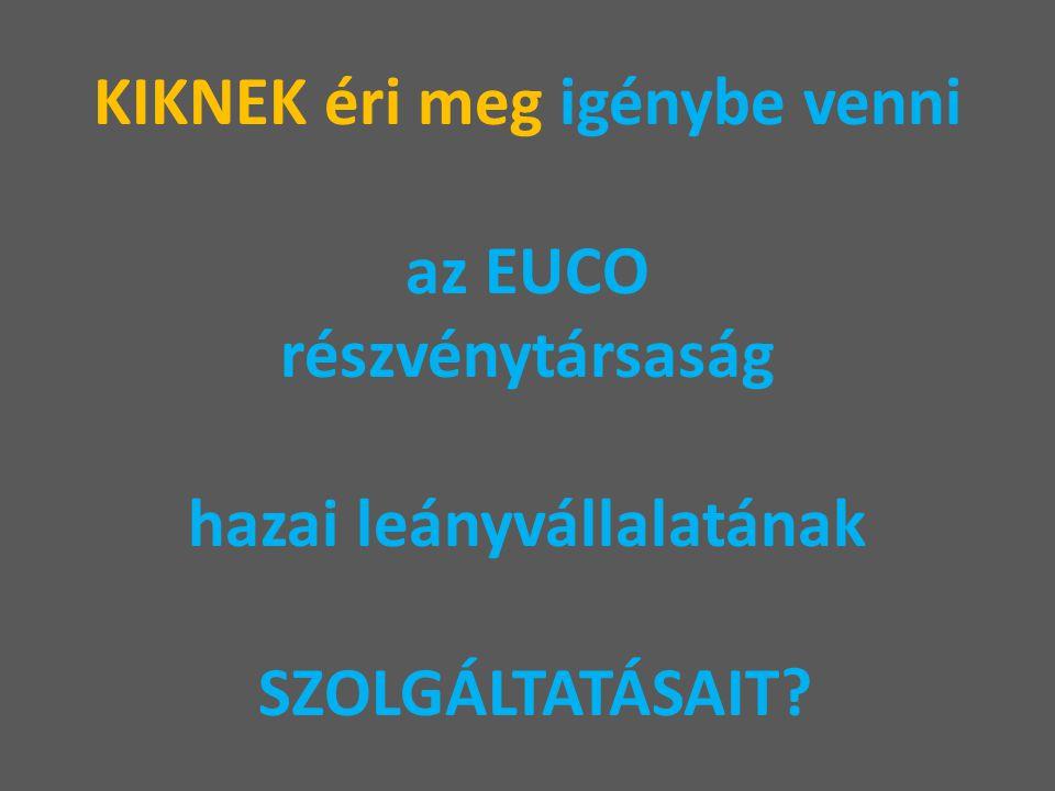 KIKNEK éri meg igénybe venni az EUCO részvénytársaság hazai leányvállalatának SZOLGÁLTATÁSAIT