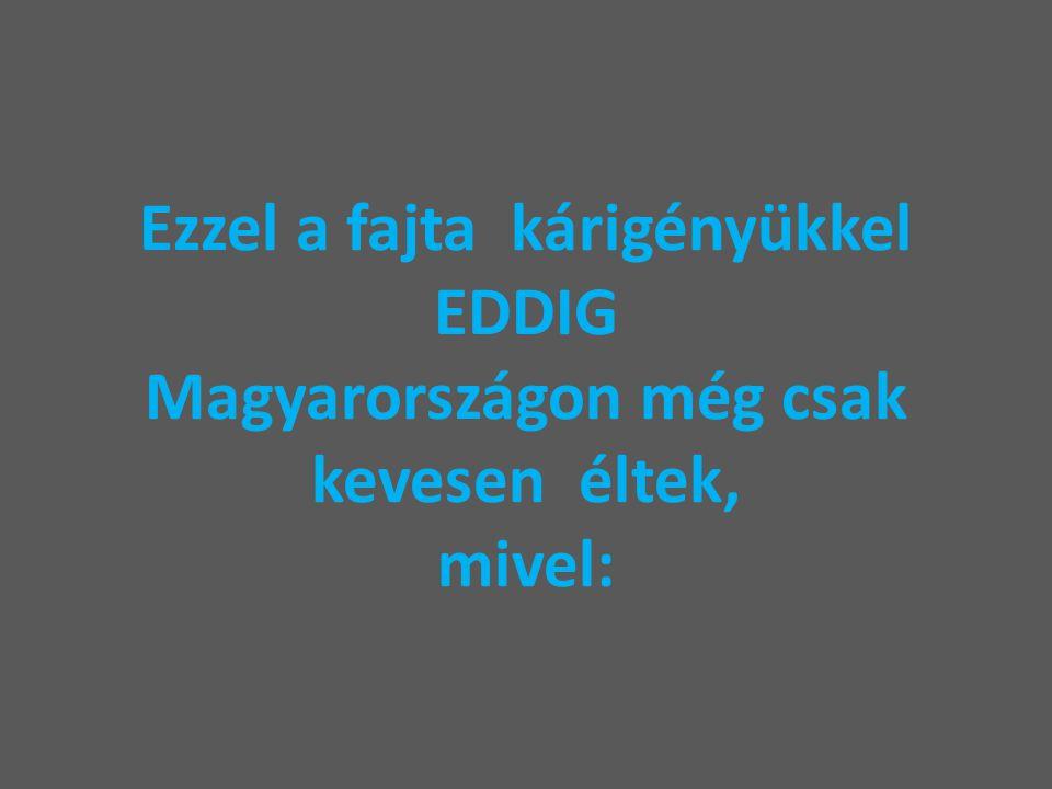Ezzel a fajta kárigényükkel EDDIG Magyarországon még csak kevesen éltek, mivel: