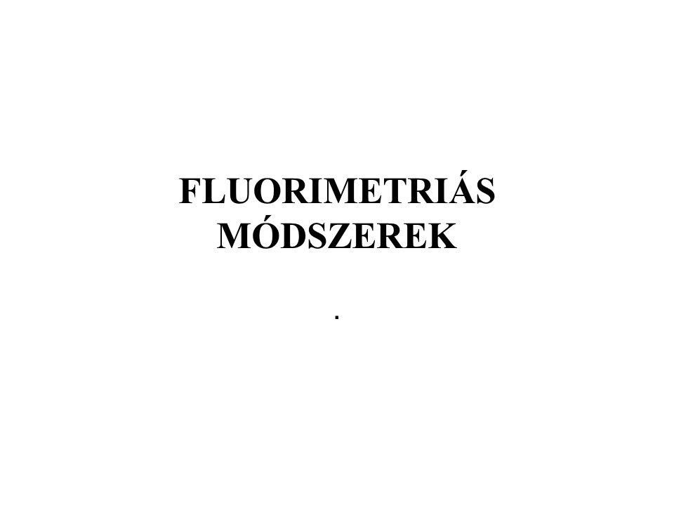 FLUORIMETRIÁS MÓDSZEREK.