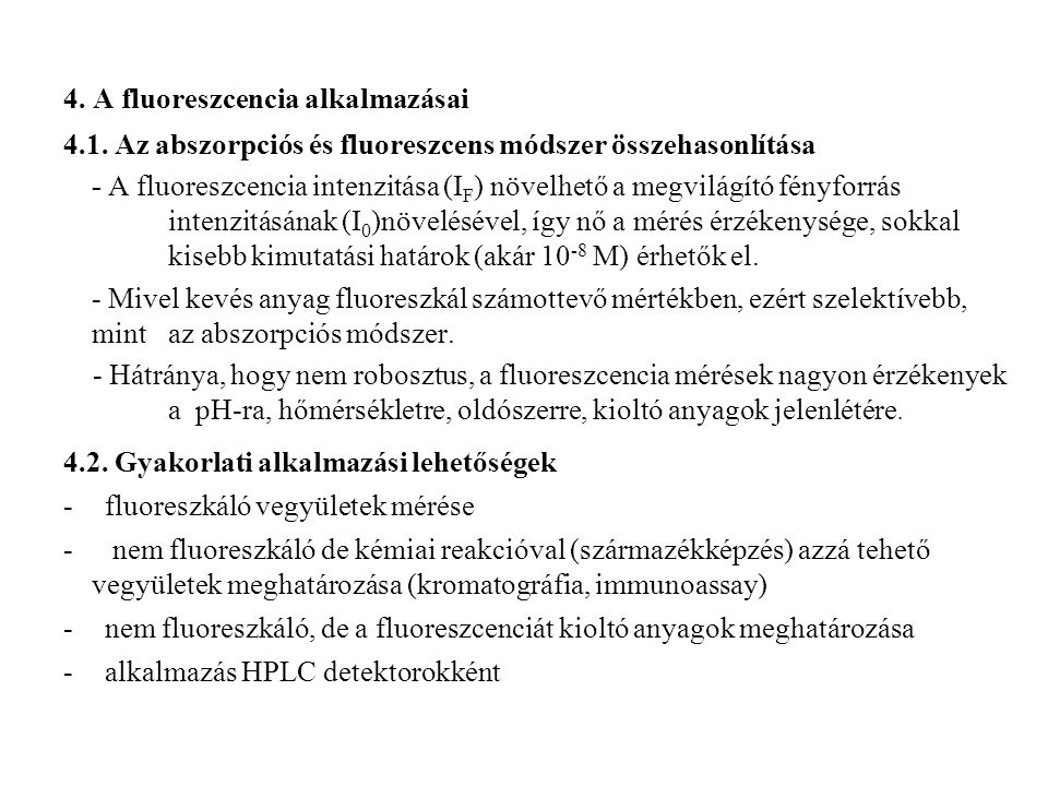 4. A fluoreszcencia alkalmazásai 4.1. Az abszorpciós és fluoreszcens módszer összehasonlítása - A fluoreszcencia intenzitása (I F ) növelhető a megvil