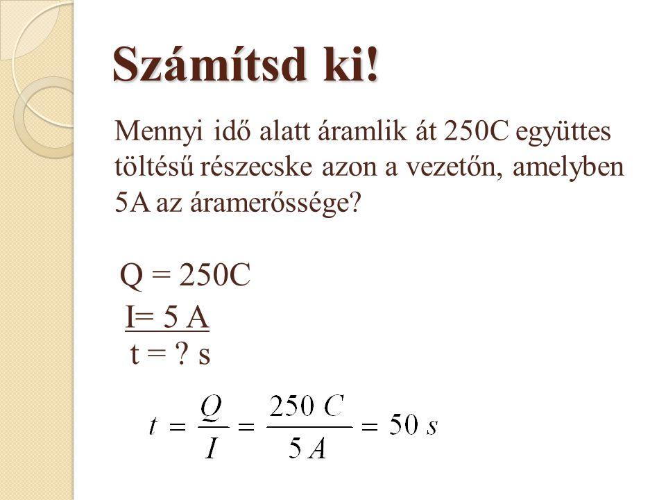 Számítsd ki.Q = 250C t = .