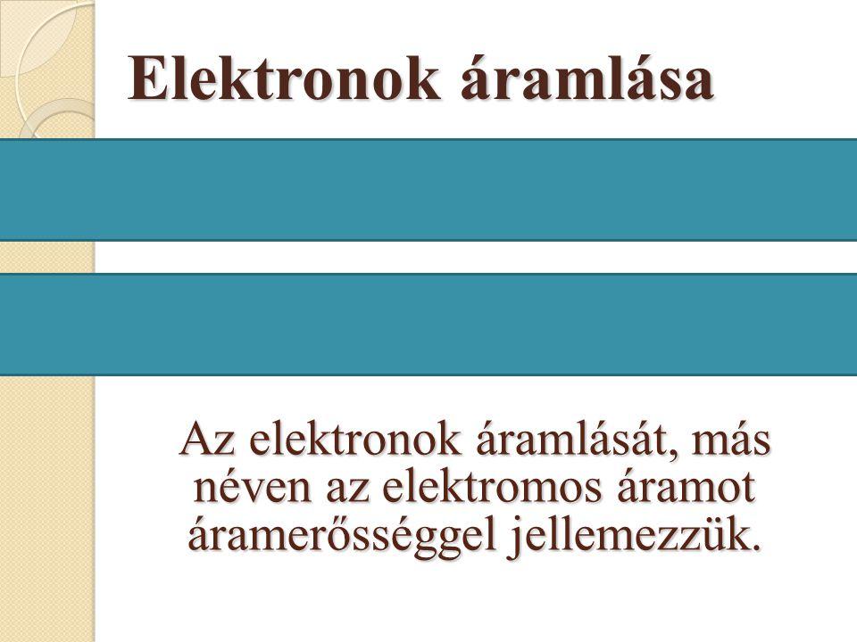 Az elektronok áramlását, más néven az elektromos áramot áramerősséggel jellemezzük.