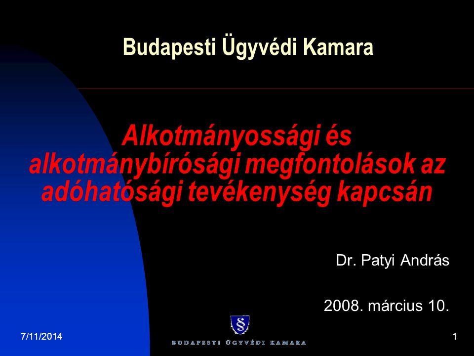 7/11/20141 Budapesti Ügyvédi Kamara Dr. Patyi András 2008. március 10. Alkotmányossági és alkotmánybírósági megfontolások az adóhatósági tevékenység k