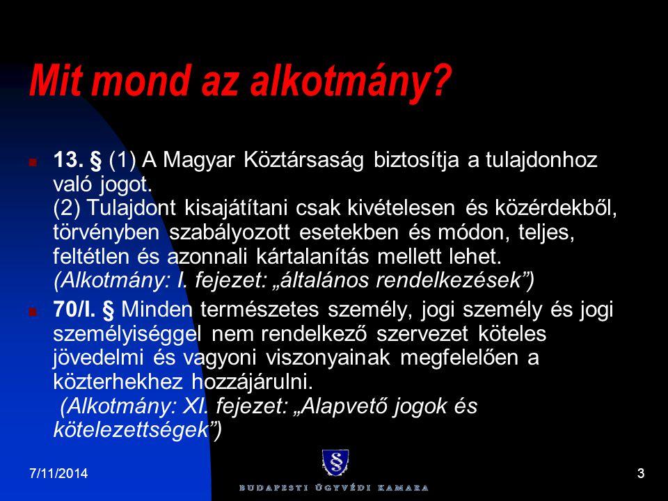 7/11/20143 Mit mond az alkotmány? 13. § (1) A Magyar Köztársaság biztosítja a tulajdonhoz való jogot. (2) Tulajdont kisajátítani csak kivételesen és k