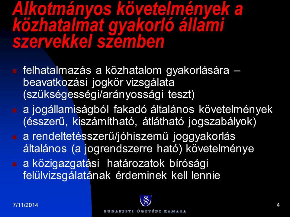 7/11/20144 Alkotmányos követelmények a közhatalmat gyakorló állami szervekkel szemben felhatalmazás a közhatalom gyakorlására – beavatkozási jogkör vi
