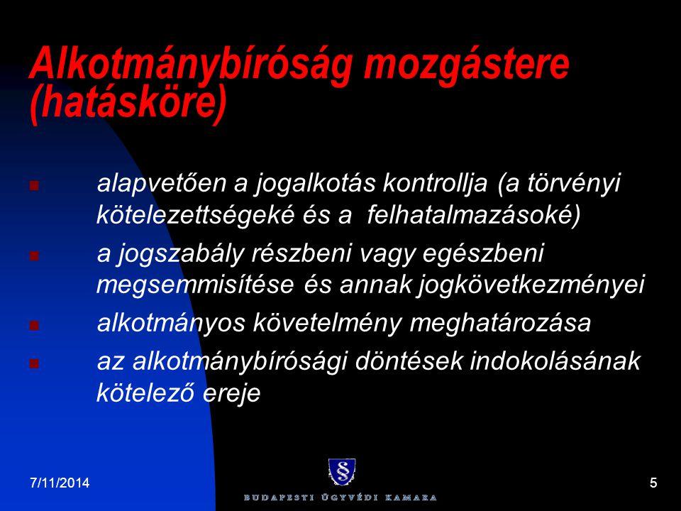 7/11/20145 Alkotmánybíróság mozgástere (hatásköre) alapvetően a jogalkotás kontrollja (a törvényi kötelezettségeké és a felhatalmazásoké) a jogszabály