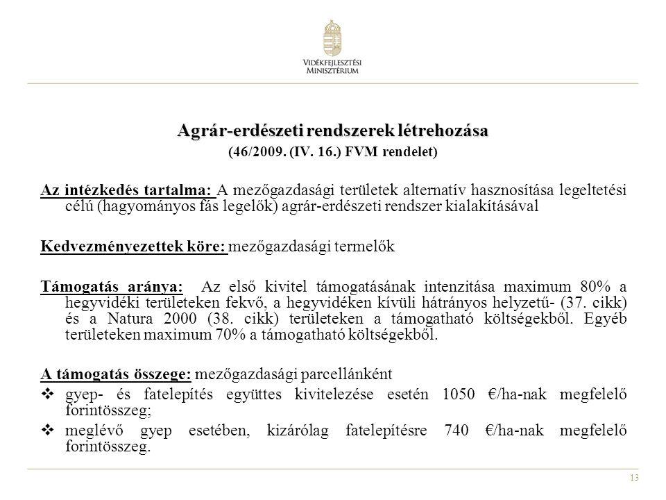 13 Agrár-erdészeti rendszerek létrehozása (46/2009. (IV. 16.) FVM rendelet) Az intézkedés tartalma: A mezőgazdasági területek alternatív hasznosítása