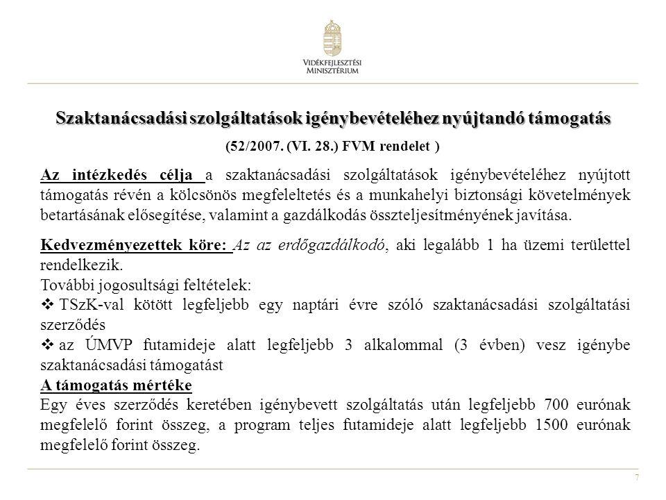 7 Szaktanácsadási szolgáltatások igénybevételéhez nyújtandó támogatás (52/2007. (VI. 28.) FVM rendelet ) Az intézkedés célja a szaktanácsadási szolgál