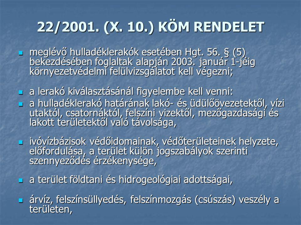 22/2001. (X. 10.) KÖM RENDELET meglévő hulladéklerakók esetében Hgt. 56. § (5) bekezdésében foglaltak alapján 2003. január 1-jéig környezetvédelmi fel