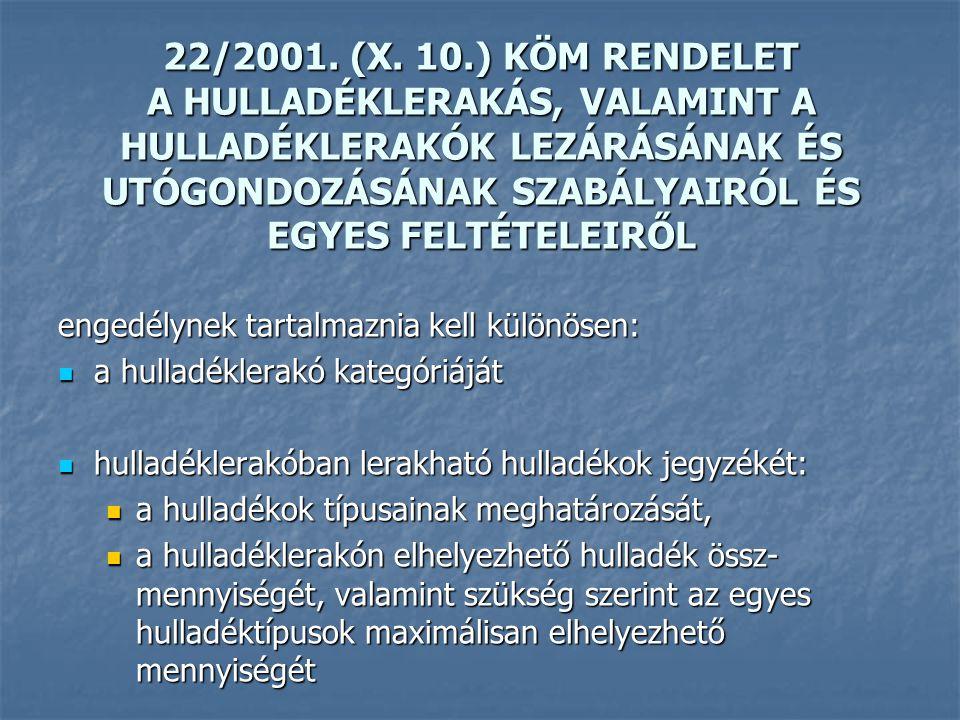22/2001. (X. 10.) KÖM RENDELET A HULLADÉKLERAKÁS, VALAMINT A HULLADÉKLERAKÓK LEZÁRÁSÁNAK ÉS UTÓGONDOZÁSÁNAK SZABÁLYAIRÓL ÉS EGYES FELTÉTELEIRŐL engedé