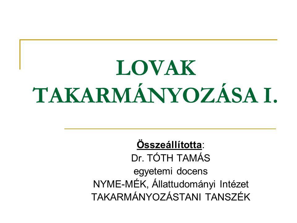 LOVAK TAKARMÁNYOZÁSA I. Összeállította: Dr. TÓTH TAMÁS egyetemi docens NYME-MÉK, Állattudományi Intézet TAKARMÁNYOZÁSTANI TANSZÉK