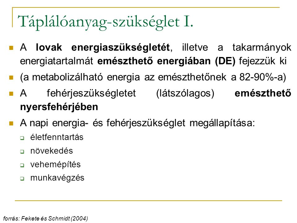 Táplálóanyag-szükséglet I. A lovak energiaszükségletét, illetve a takarmányok energiatartalmát emészthető energiában (DE) fejezzük ki (a metabolizálha