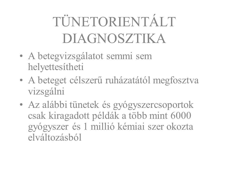 TÜNETORIENTÁLT DIAGNOSZTIKA A betegvizsgálatot semmi sem helyettesítheti A beteget célszerű ruházatától megfosztva vizsgálni Az alábbi tünetek és gyóg