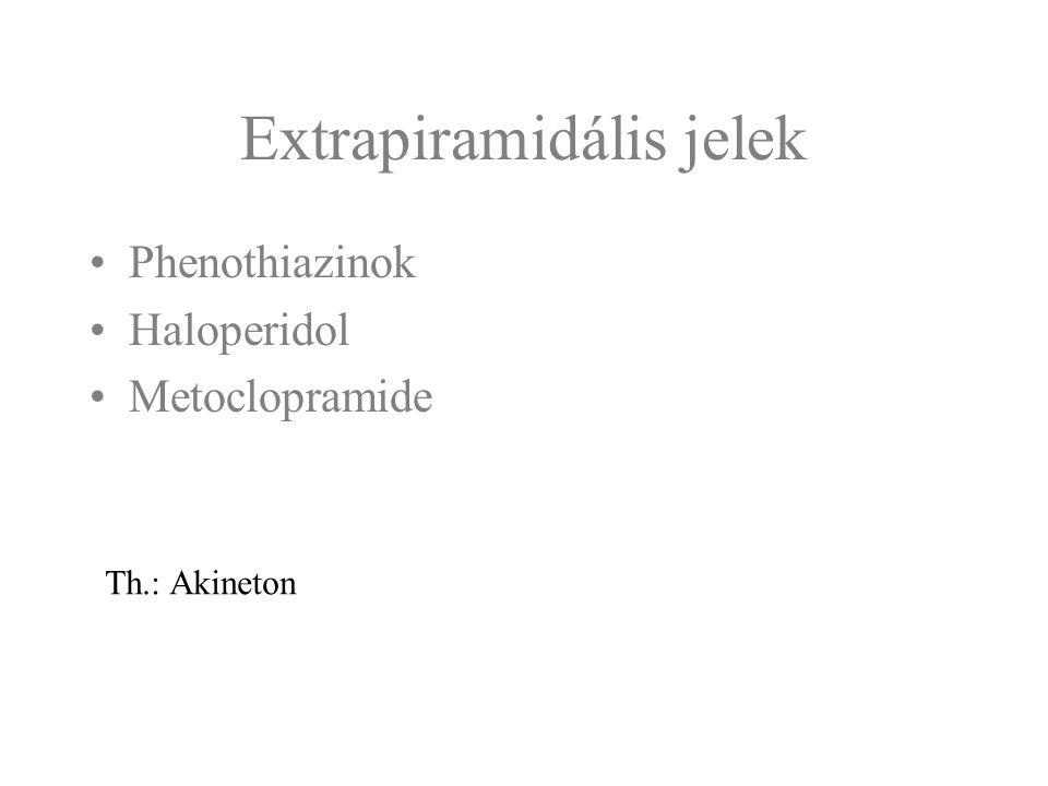 Extrapiramidális jelek Phenothiazinok Haloperidol Metoclopramide Th.: Akineton