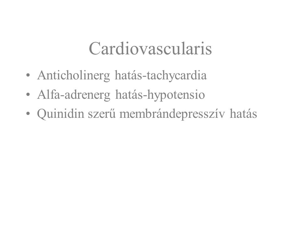 Cardiovascularis Anticholinerg hatás-tachycardia Αlfa-adrenerg hatás-hypotensio Quinidin szerű membrándepresszív hatás